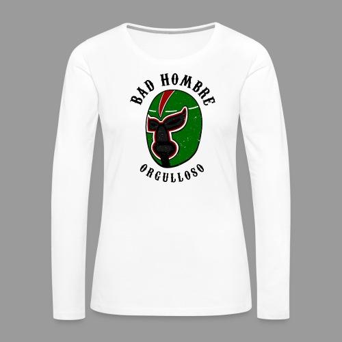 Proud Bad Hombre (Bad Hombre Orgulloso) - Women's Premium Long Sleeve T-Shirt