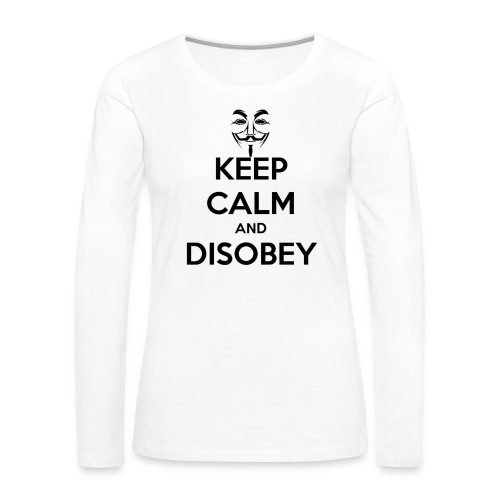 Anonymous Keep Calm And Disobey Thick - Women's Premium Slim Fit Long Sleeve T-Shirt