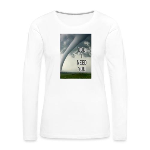 God I Need You - Women's Premium Long Sleeve T-Shirt