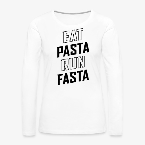 Eat Pasta Run Fasta v2 - Women's Premium Long Sleeve T-Shirt