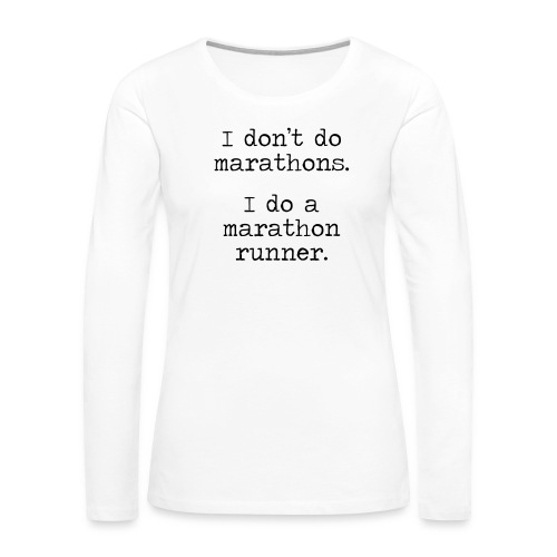 DONT DO MARATHONS - Women's Premium Long Sleeve T-Shirt