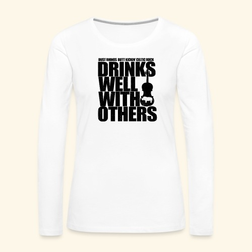 Dust Rhinos Drinks Well With Others - Women's Premium Long Sleeve T-Shirt