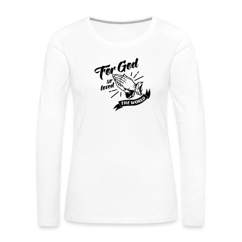 For God So Loved The World… - Alt. Design (Black) - Women's Premium Long Sleeve T-Shirt