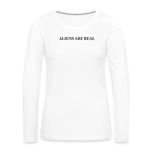 Aliens are Real - Women's Premium Long Sleeve T-Shirt