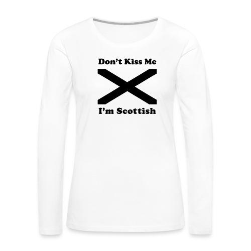 Don't Kiss Me, I'm Scottish - Women's Premium Long Sleeve T-Shirt