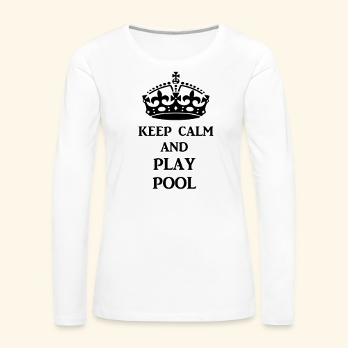 keep calm play pool blk - Women's Premium Long Sleeve T-Shirt