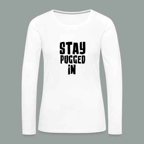 Stay Pugged In Clothing - Women's Premium Long Sleeve T-Shirt