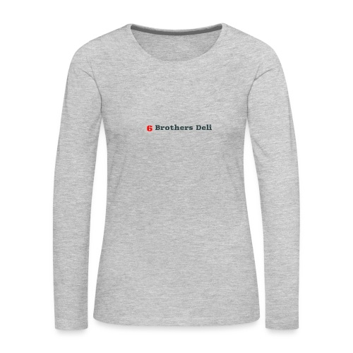 6 Brothers Deli - Women's Premium Long Sleeve T-Shirt