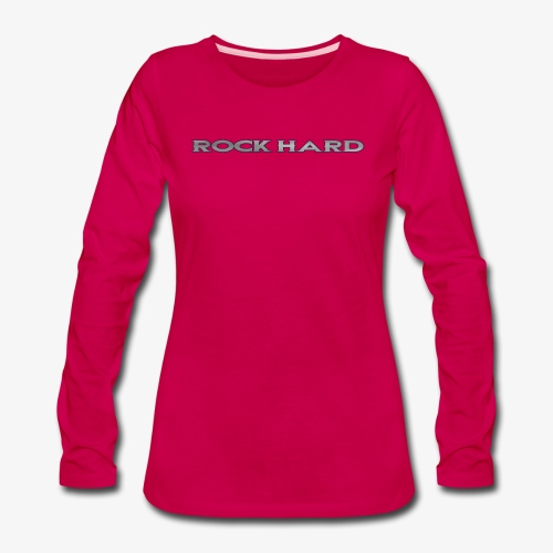 ROCK HARD - Women's Premium Long Sleeve T-Shirt