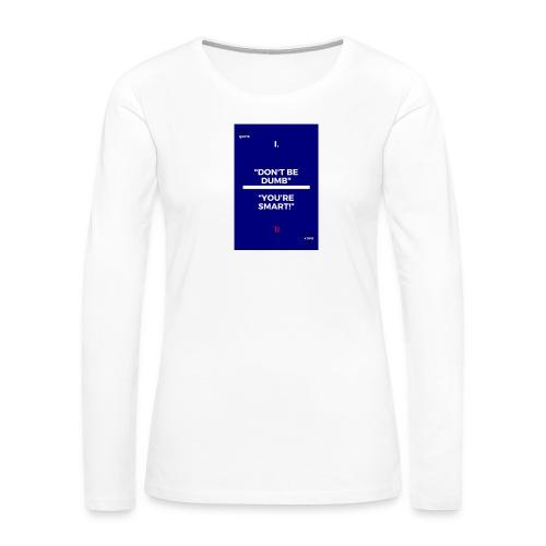 -Don-t_be_dumb----You---re_smart---- - Women's Premium Long Sleeve T-Shirt