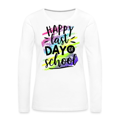 Happy Last Day of School Teacher T-Shirts - Women's Premium Slim Fit Long Sleeve T-Shirt