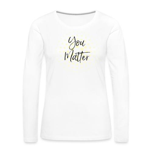 You Matter Collection - Women's Premium Long Sleeve T-Shirt