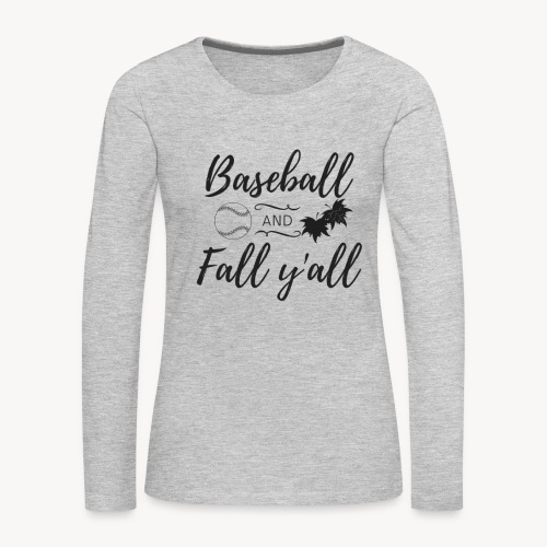 Baseball and Fall, y'all - Women's Premium Long Sleeve T-Shirt