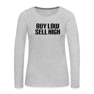Buy Low Sell High - Women's Premium Long Sleeve T-Shirt