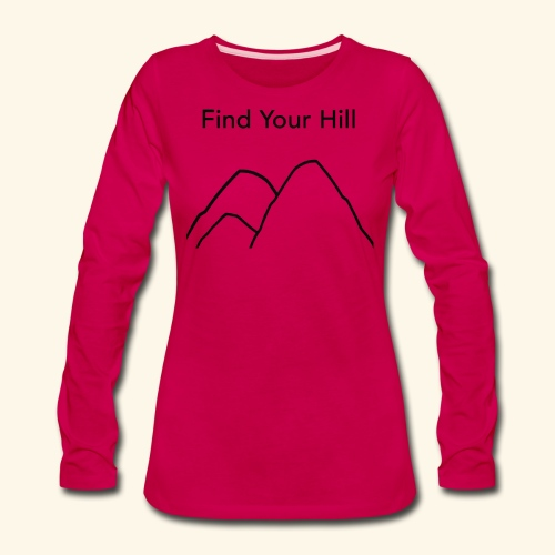 Find Your Hill - Women's Premium Long Sleeve T-Shirt