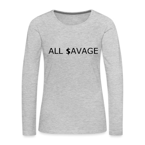 ALL $avage - Women's Premium Slim Fit Long Sleeve T-Shirt