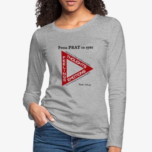 Press PRAY to Sync - Women's Premium Long Sleeve T-Shirt