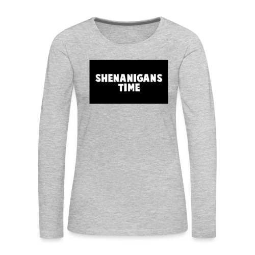 SHENANIGANS TIME MERCH - Women's Premium Slim Fit Long Sleeve T-Shirt