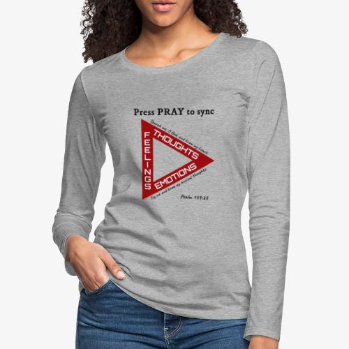 Press PRAY to Sync - Women's Premium Long Sleeve T-Shirt