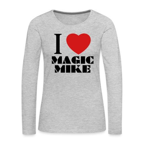 I Love Magic Mike T-Shirt - Women's Premium Long Sleeve T-Shirt