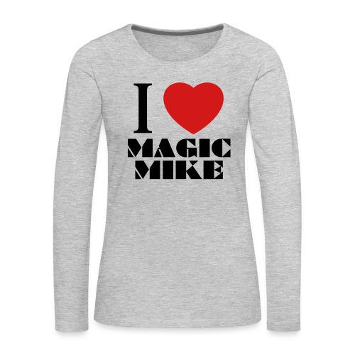 I Love Magic Mike T-Shirt - Women's Premium Slim Fit Long Sleeve T-Shirt