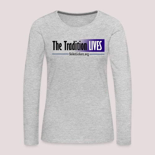 The Tradition Lives - Women's Premium Slim Fit Long Sleeve T-Shirt