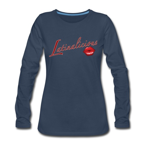 Latinalicious by RollinLow - Women's Premium Long Sleeve T-Shirt