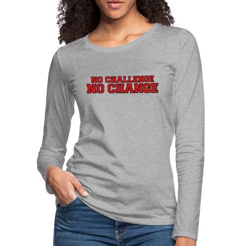 No Challenge No Change - Women's Premium Slim Fit Long Sleeve T-Shirt