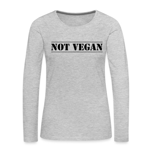 NOT VEGAN - Women's Premium Slim Fit Long Sleeve T-Shirt