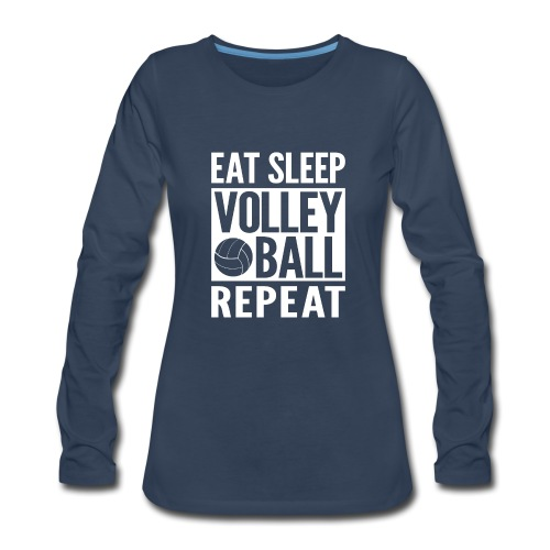 Eat Sleep Volleyball Repeat - Women's Premium Long Sleeve T-Shirt
