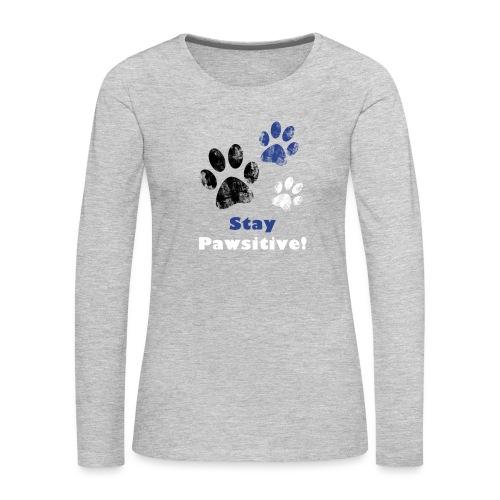 Stay Pawsitive! - Women's Premium Slim Fit Long Sleeve T-Shirt