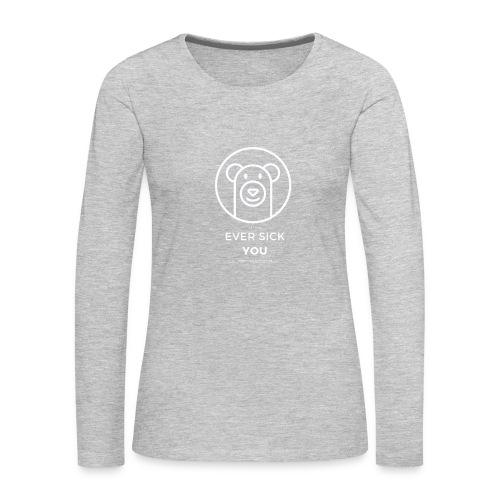 Ever Sick You - Women's Premium Slim Fit Long Sleeve T-Shirt