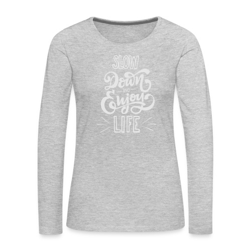 Slow down and enjoy life - Women's Premium Slim Fit Long Sleeve T-Shirt