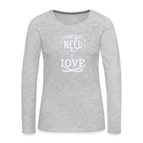 All You Need is Love - Women's Premium Long Sleeve T-Shirt