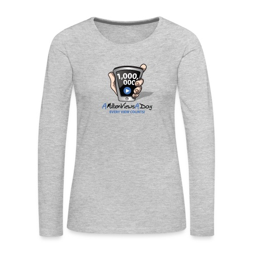 AMillionViewsADay - every view counts! - Women's Premium Long Sleeve T-Shirt