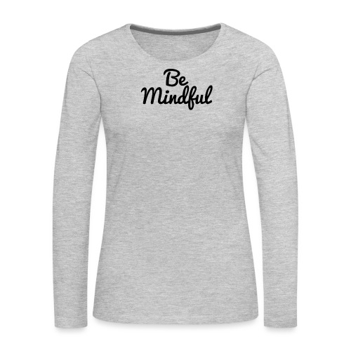 Be Mindful - Women's Premium Long Sleeve T-Shirt