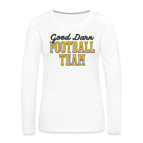 Good Darn Football Team - Women's Premium Long Sleeve T-Shirt