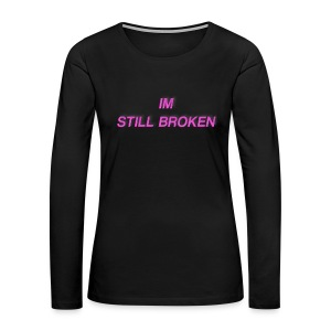 I'm Still Broken - Women's Premium Long Sleeve T-Shirt