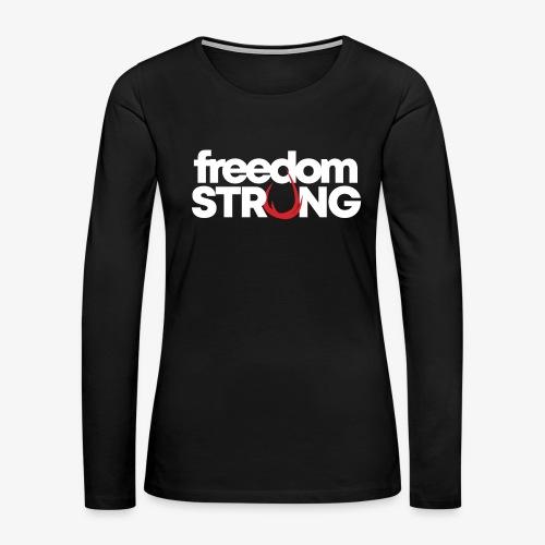 Freedom Strong - Women's Premium Long Sleeve T-Shirt