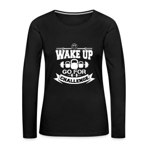 Wake Up and Take the Challenge - Women's Premium Long Sleeve T-Shirt