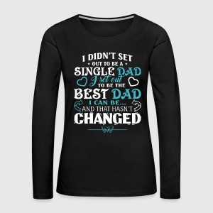 Single Dad And The Best Dad T Shirt - Women's Premium Long Sleeve T-Shirt