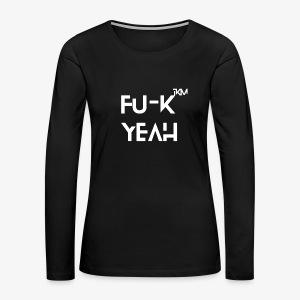 FU-K YEAH - Women's Premium Long Sleeve T-Shirt