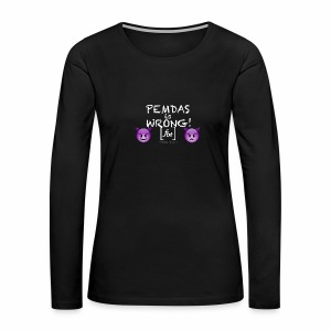 PEMDAS is Wrong! [fbt] - Women's Premium Long Sleeve T-Shirt