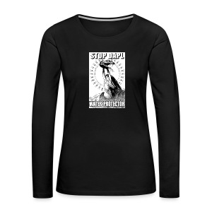 STOP DAPL Water Protector - Women's Premium Long Sleeve T-Shirt