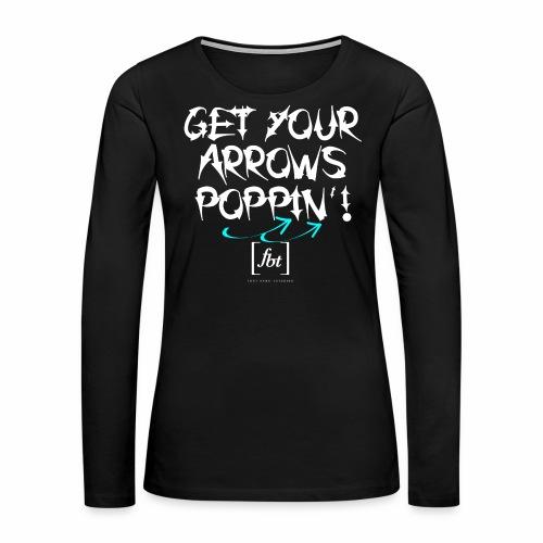 Get Your Arrows Poppin'! [fbt] 2 - Women's Premium Long Sleeve T-Shirt