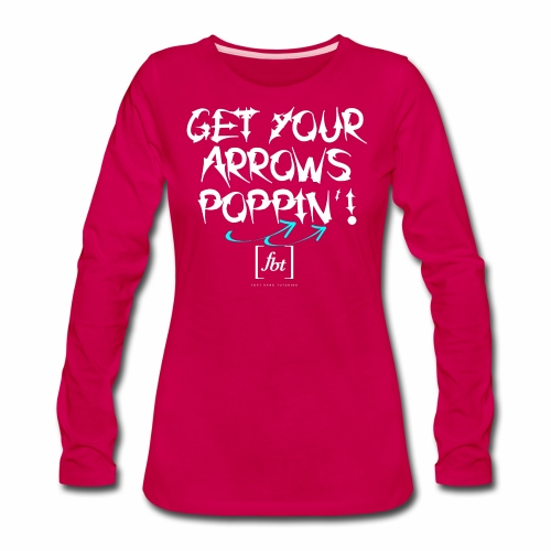 Get Your Arrows Poppin'! [fbt] 2 - Women's Premium Long Sleeve T-Shirt