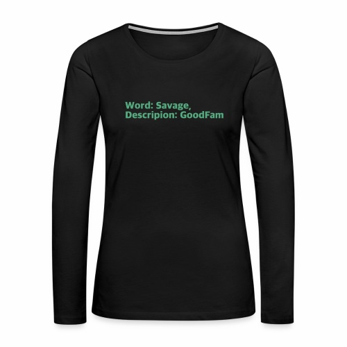 Goodfam is the meaning of savage - Women's Premium Long Sleeve T-Shirt