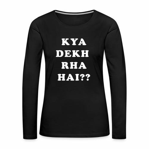 Kya Dekh Raha Hai - Women's Premium Long Sleeve T-Shirt