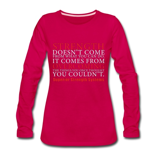 Strength Doesn t Come from - Women's Premium Long Sleeve T-Shirt