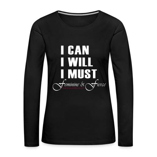 I can I will I must Feminine and Fierce - Women's Premium Long Sleeve T-Shirt
